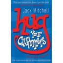 Hug Your Customers Love the Results / Jack Mitchell
